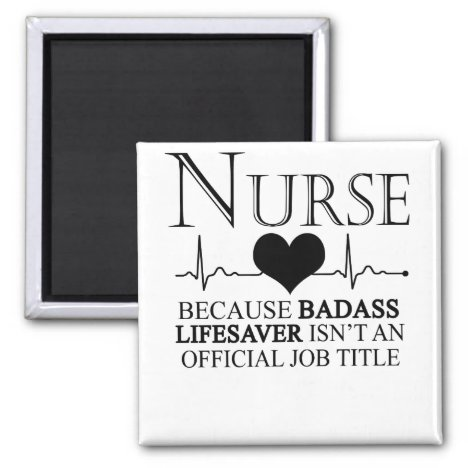 Nurse Because Badass Lifesaver Isn't An Official Magnet