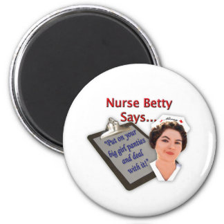 "Nurse Betty Says, ""Put on your big girl panties, 2 Inch Round Magnet"