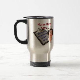 """Nurse Betty Says, """"Put on your big girl panties, Travel Mug"""