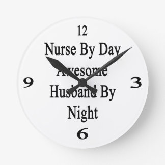 Nurse By Day Awesome Husband By Night Round Clock