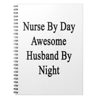 Nurse By Day Awesome Husband By Night Note Books