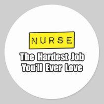 Nurse...Hardest Job You'll Ever Love Round Sticker