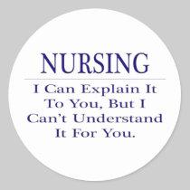 Nurse Joke .. Explain Not Understand Classic Round Sticker