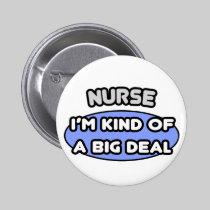 Nurse...Kind of a Big Deal 2 Inch Round Button