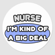 Nurse...Kind of a Big Deal Classic Round Sticker