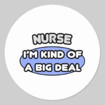 Nurse...Kind of a Big Deal Round Stickers