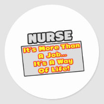 Nurse...More Than Job, Way of Life Round Stickers