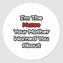 Nurse...Mother Warned You About Round Sticker