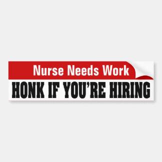 Nurse Needs Work - Honk If You're Hiring Bumper Sticker