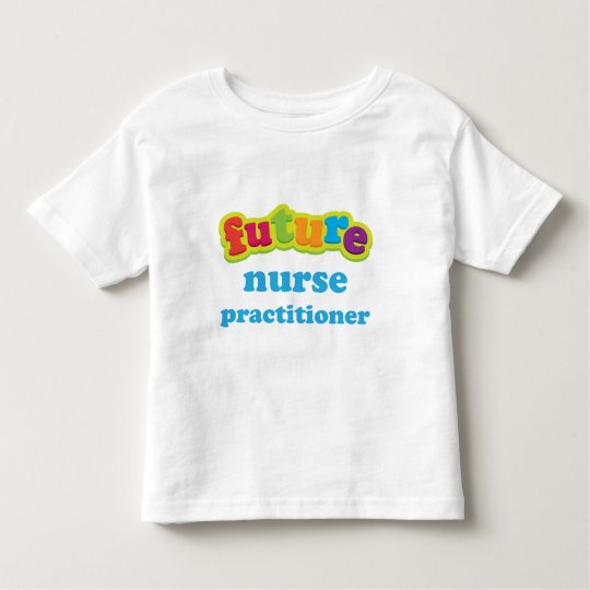 Nurse Practitioner (Future) Infant Baby T-Shirt