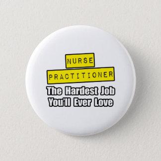 Nurse Practitioner...Hardest Job You'll Ever Love Button