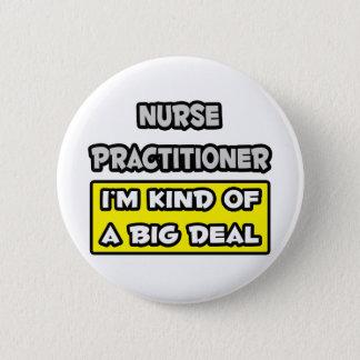 Nurse Practitioner .. I'm Kind of a Big Deal Button