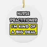 Nurse Practitioner .. I'm Kind of a Big Deal Christmas Ornaments