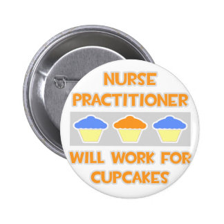 Nurse Practitioner ... Will Work For Cupcakes Button