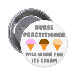 Nurse Practitioner ... Will Work For Ice Cream 2 Inch Round Button