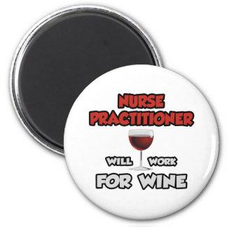 Nurse Practitioner ... Will Work For Wine 2 Inch Round Magnet