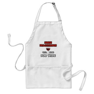 Nurse Practitioner ... Will Work For Wine Adult Apron