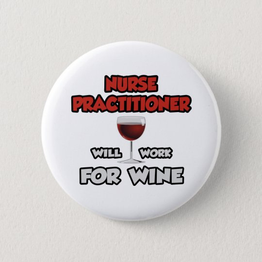 Nurse Practitioner ... Will Work For Wine Button