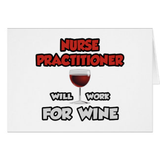 Nurse Practitioner ... Will Work For Wine Greeting Card