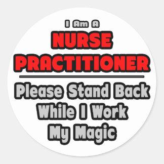 Nurse Practitioner...Work My Magic Round Sticker