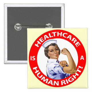 """Nurse """"Rosie"""" says """"Healthcare is a Human Right!"""" Pinback Buttons"""