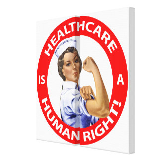 """Nurse """"Rosie"""" says """"Healthcare is a Human Right!"""" Canvas Print"""