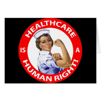 "Nurse ""Rosie"" says ""Healthcare is a Human Right!"" Greeting Card"