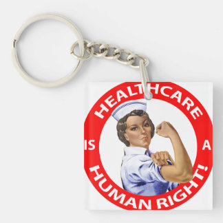 """Nurse """"Rosie"""" says """"Healthcare is a Human Right!"""" Keychain"""