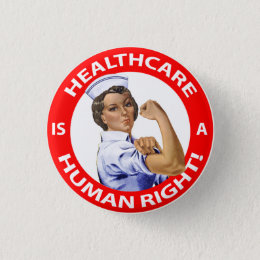 """Nurse """"Rosie"""" says """"Healthcare is a Human Right!"""" Pinback Button"""