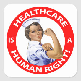 "Nurse ""Rosie"" says ""Healthcare is a Human Right!"" Square Sticker"