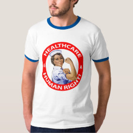 """Nurse """"Rosie"""" says """"Healthcare is a Human Right!"""" T-Shirt"""