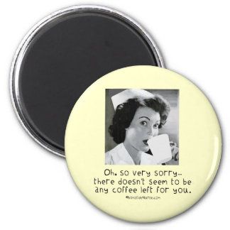 Nurse - So Very Sorry No Coffee for You Magnets