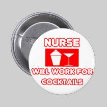 Nurse...Will Work For Cocktails 2 Inch Round Button