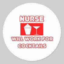 Nurse...Will Work For Cocktails Round Stickers
