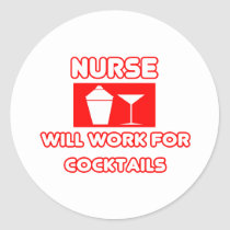 Nurse...Will Work For Cocktails Classic Round Sticker