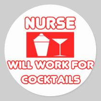 Nurse...Will Work For Cocktails Classic Round Sticker