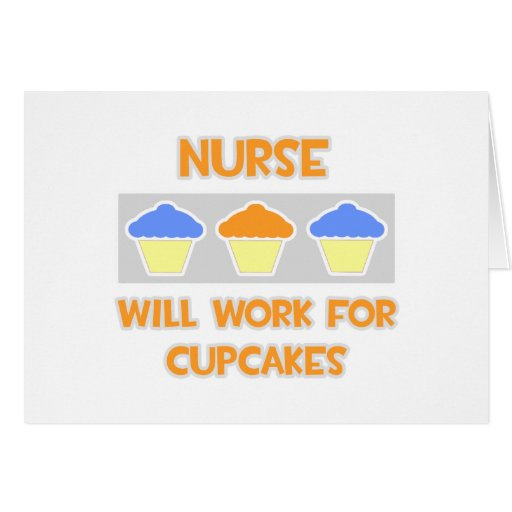 Nurse ... Will Work For Cupcakes Greeting Card