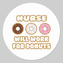 Nurse .. Will Work For Donuts Round Sticker