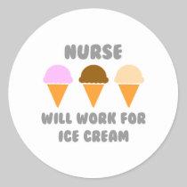 Nurse ... Will Work For Ice Cream Classic Round Sticker