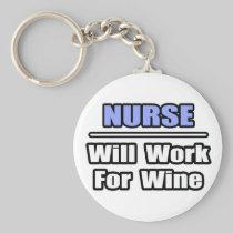 Nurse...Will Work For Wine Basic Round Button Keychain
