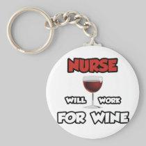 Nurse ... Will Work For Wine Basic Round Button Keychain