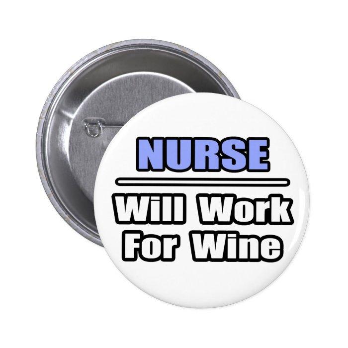 Nurse...Will Work For Wine Pinback Button