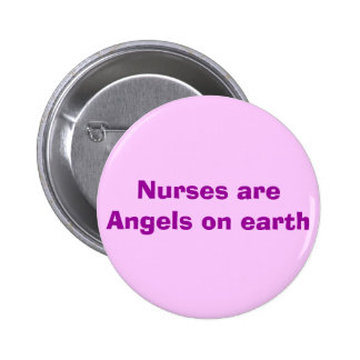 Nurses are Angels on earth Button