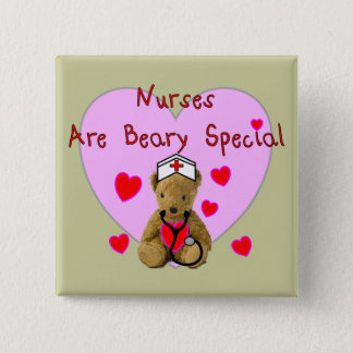 Nurses are BEARY Special  Teddy Bear Gifts Button