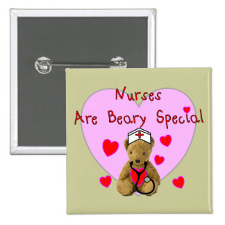 Nurses are BEARY Special  Teddy Bear Gifts Buttons