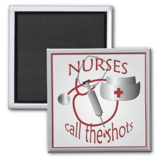 Nurses Call the Shots Nurse Magnet