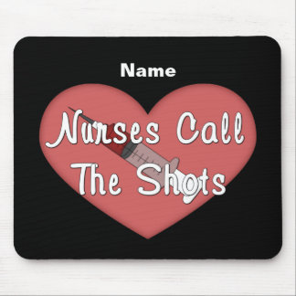 Nurses Call The Shots (personalized) Mouse Pads