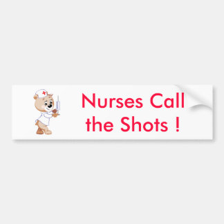 Nurses Callthe Shots - Nurse Bear Car Bumper Sticker