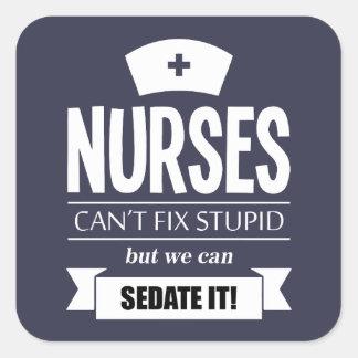Nurses can't fix stupid but we can sedate it square sticker