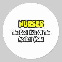 Nurses...Cool Kids of Medical World Round Sticker